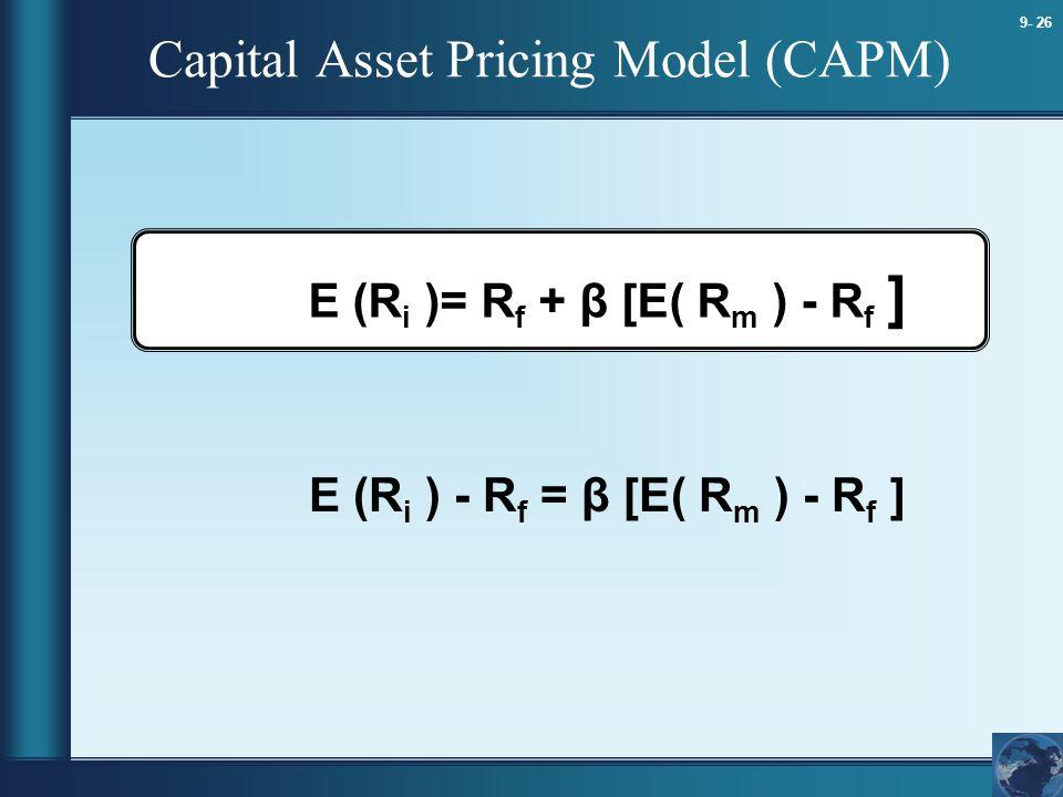 9- 26 Capital Asset Pricing Model (CAPM) Ε (R i )= R f + β [Ε( R m ) - R f ] Ε (R i ) - R f = β [Ε( R m ) - R f ]