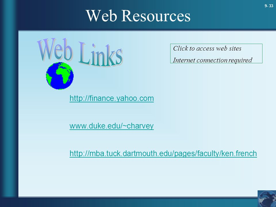 9- 33 Web Resources http://finance.yahoo.com www.duke.edu/~charvey http://mba.tuck.dartmouth.edu/pages/faculty/ken.french Click to access web sites In