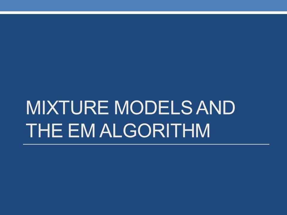 MIXTURE MODELS AND THE EM ALGORITHM