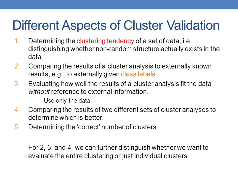 1.Determining the clustering tendency of a set of data, i.e., distinguishing whether non-random structure actually exists in the data. 2.Comparing the