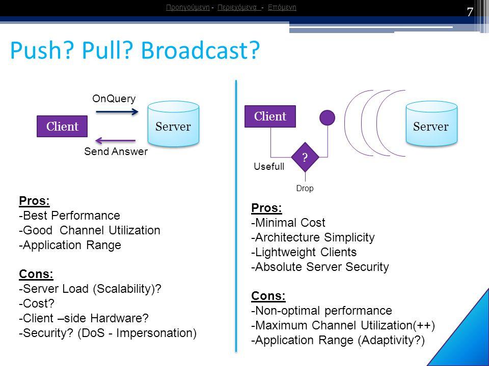 7 Push? Pull? Broadcast? ΠροηγούμενηΠροηγούμενη - Περιεχόμενα - ΕπόμενηΠεριεχόμενα Επόμενη Server Client OnQuery Send Answer Server Client ? Usefull D