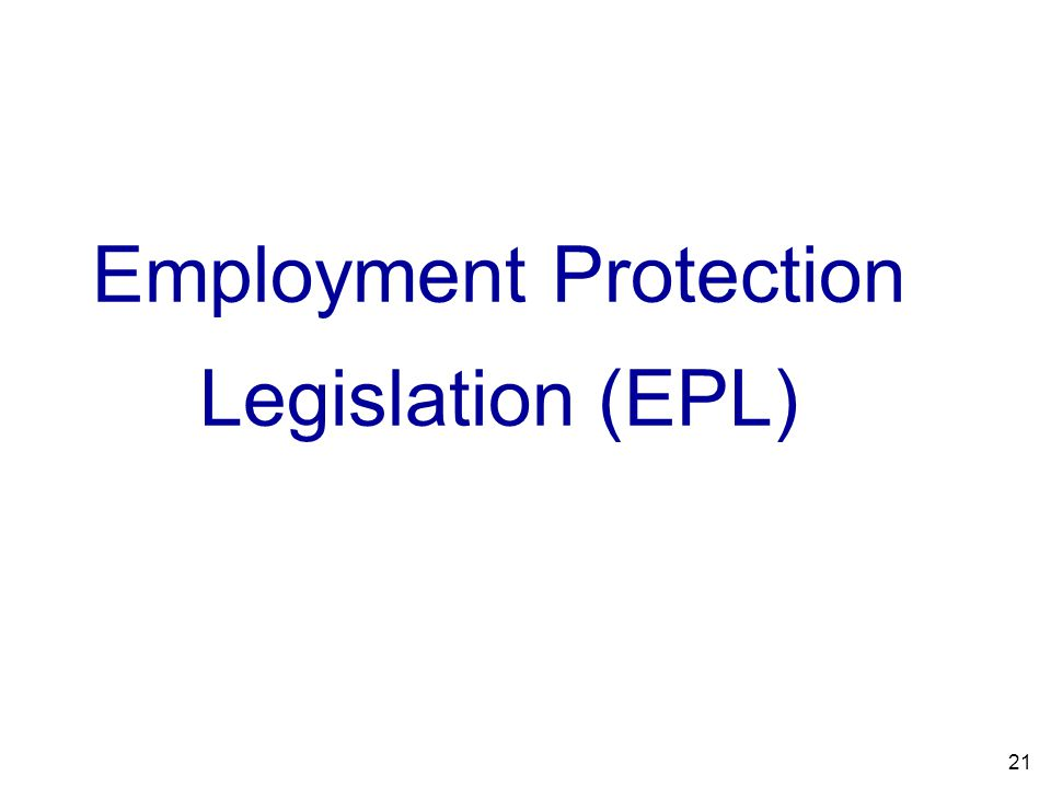 21 Employment Protection Legislation (EPL)