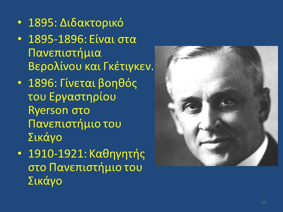 1895: Διδακτορικό 1895-1896: Είναι στα Πανεπιστήμια Βερολίνου και Γκέτιγκεν. 1896: Γίνεται βοηθός του Εργαστηρίου Ryerson στο Πανεπιστήμιο του Σικάγο