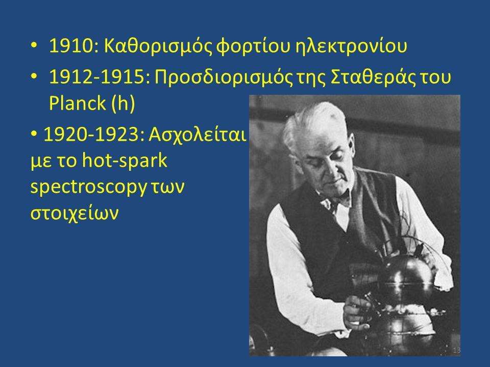 1910: Καθορισμός φορτίου ηλεκτρονίου 1912-1915: Προσδιορισμός της Σταθεράς του Planck (h) 1920-1923: Ασχολείται με το hot-spark spectroscopy των στοιχ