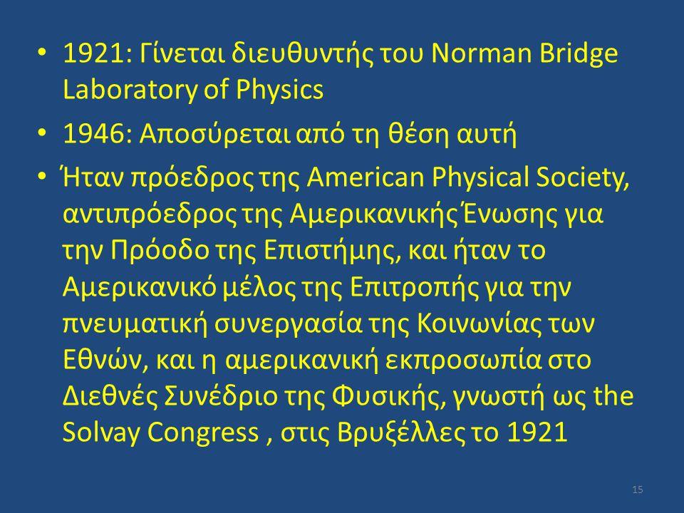 1921: Γίνεται διευθυντής του Norman Bridge Laboratory of Physics 1946: Αποσύρεται από τη θέση αυτή Ήταν πρόεδρος της American Physical Society, αντιπρ