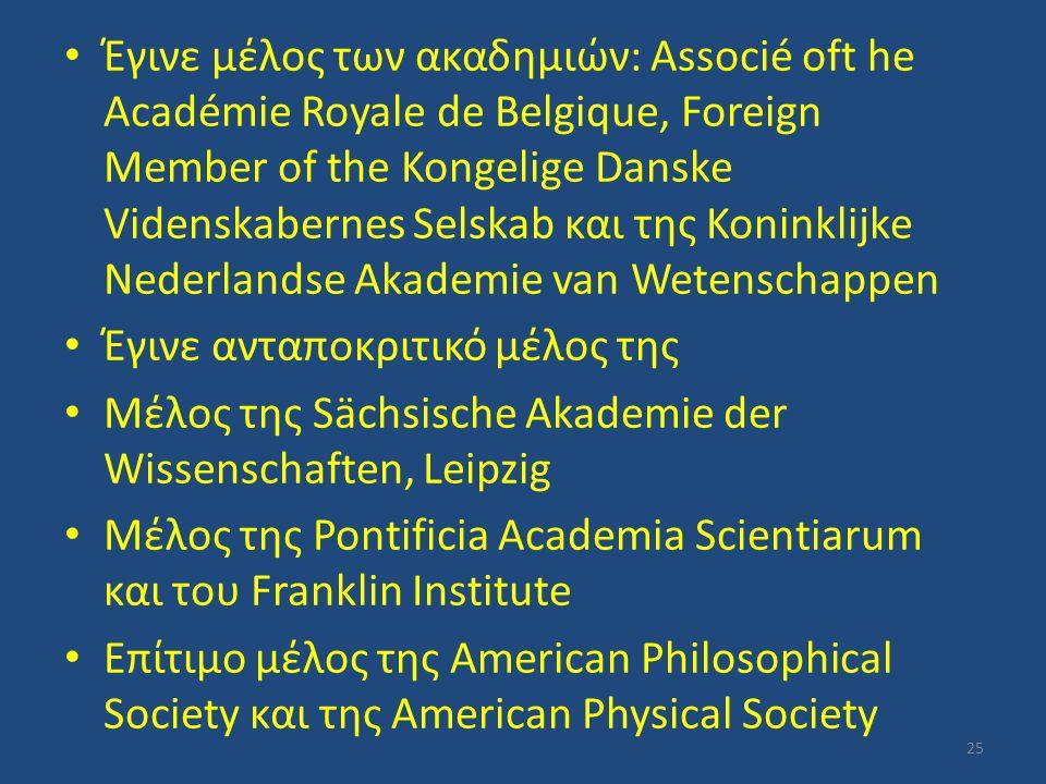 Έγινε μέλος των ακαδημιών: Associé oft he Académie Royale de Belgique, Foreign Member of the Kongelige Danske Videnskabernes Selskab και της Koninklij