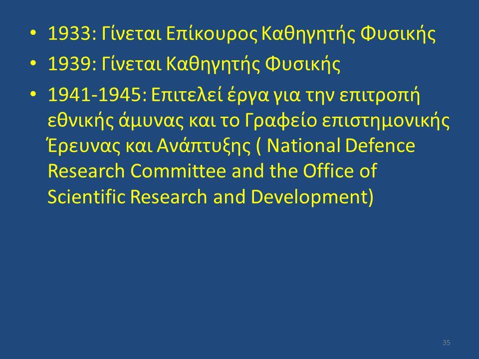 1933: Γίνεται Επίκουρος Καθηγητής Φυσικής 1939: Γίνεται Καθηγητής Φυσικής 1941-1945: Επιτελεί έργα για την επιτροπή εθνικής άμυνας και το Γραφείο επισ