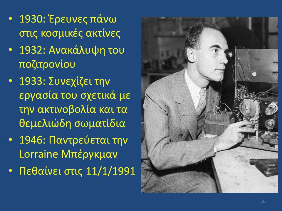 1930: Έρευνες πάνω στις κοσμικές ακτίνες 1932: Ανακάλυψη του ποζιτρονίου 1933: Συνεχίζει την εργασία του σχετικά με την ακτινοβολία και τα θεμελιώδη σ