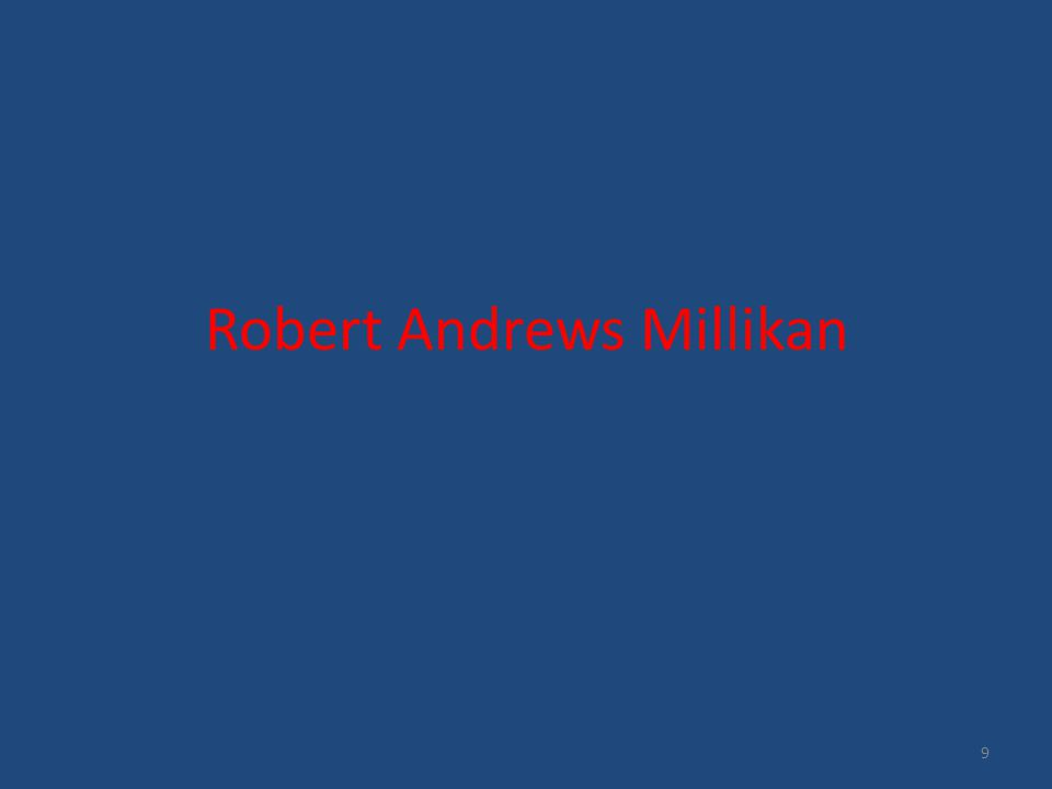 Robert Andrews Millikan 9