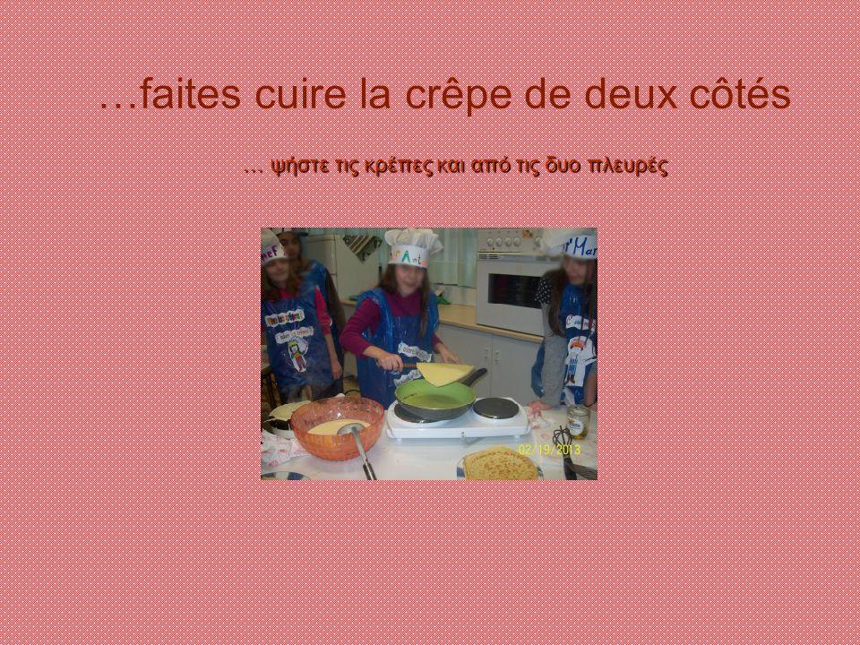 …faites cuire la crêpe de deux côtés … ψήστε τις κρέπες και από τις δυο πλευρές