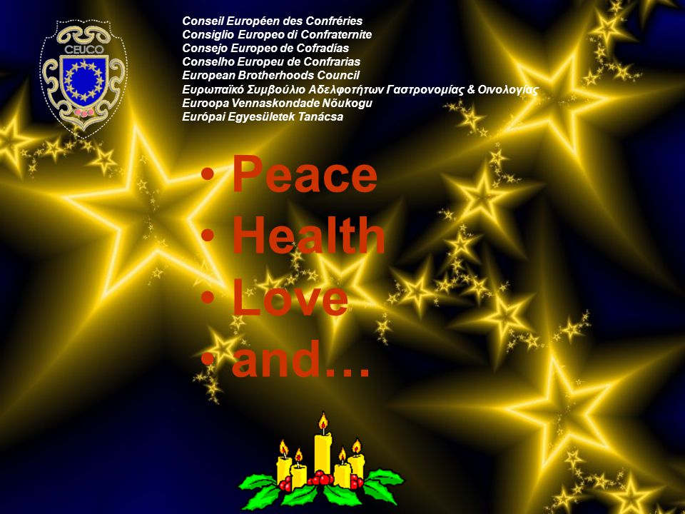 I wish you Conseil Européen des Confréries Consiglio Europeo di Confraternite Consejo Europeo de Cofradías Conselho Europeu de Confrarias European Brotherhoods Council Ευρωπαϊκό Συμβούλιο Αδελφοτήτων Γαστρονομίας & Οινολογίας Euroopa Vennaskondade Nõukogu Európai Egyesületek Tanácsa