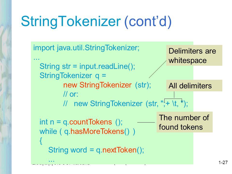 Εισαγωγή στο ΟΟΡ και Java Δρ. Μαρία Ι. Ανδρέου1-27 StringTokenizer (cont'd) import java.util.StringTokenizer;... String str = input.readLine(); String