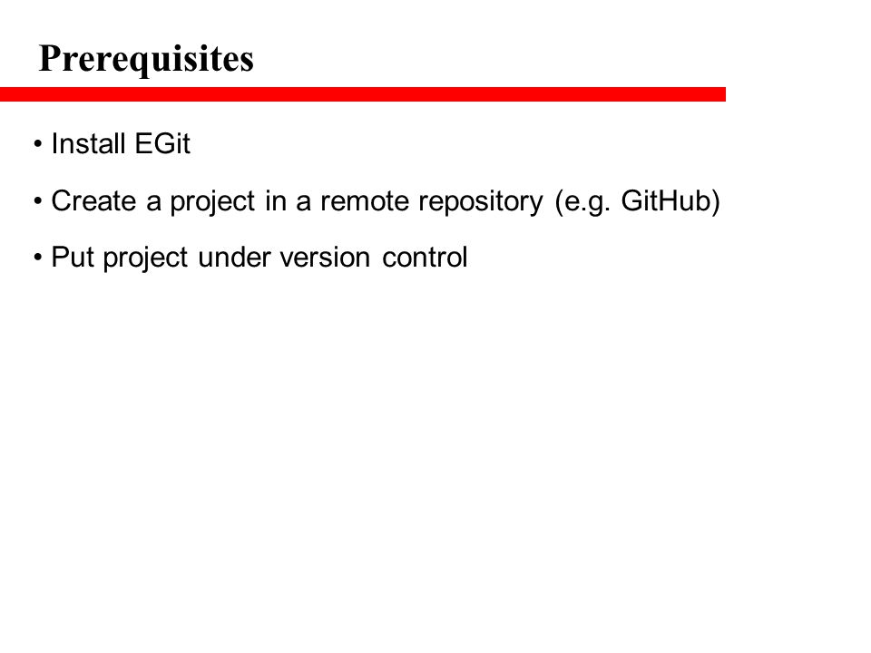 Prerequisites Install EGit Create a project in a remote repository (e.g. GitHub) Put project under version control