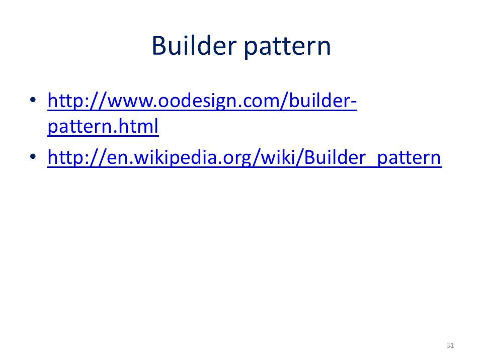 Builder pattern http://www.oodesign.com/builder- pattern.html http://www.oodesign.com/builder- pattern.html http://en.wikipedia.org/wiki/Builder_pattern 31