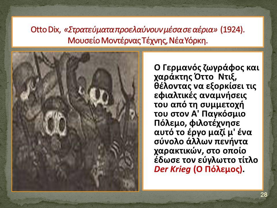 28 Ο Γερμανός ζωγράφος και χαράκτης Όττο Ντιξ, θέλοντας να εξορκίσει τις εφιαλτικές αναμνήσεις του από τη συμμετοχή του στον Α Παγκόσμιο Πόλεμο, φιλοτέχνησε αυτό το έργο μαζί μ ένα σύνολο άλλων πενήντα χαρακτικών, στο οποίο έδωσε τον εύγλωττο τίτλο Der Krieg (Ο Πόλεμος).