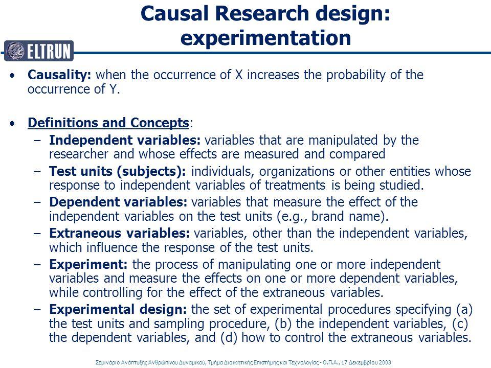 Σεμινάριο Ανάπτυξης Ανθρώπινου Δυναμικού, Τμήμα Διοικητικής Επιστήμης και Τεχνολογίας - Ο.Π.Α., 17 Δεκεμβρίου 2003 Causal Research design: experimentation Causality: when the occurrence of X increases the probability of the occurrence of Y.
