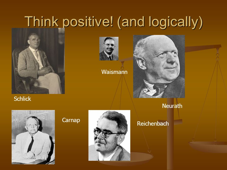 Think positive! (and logically) Schlick Waismann Neurath Carnap Reichenbach