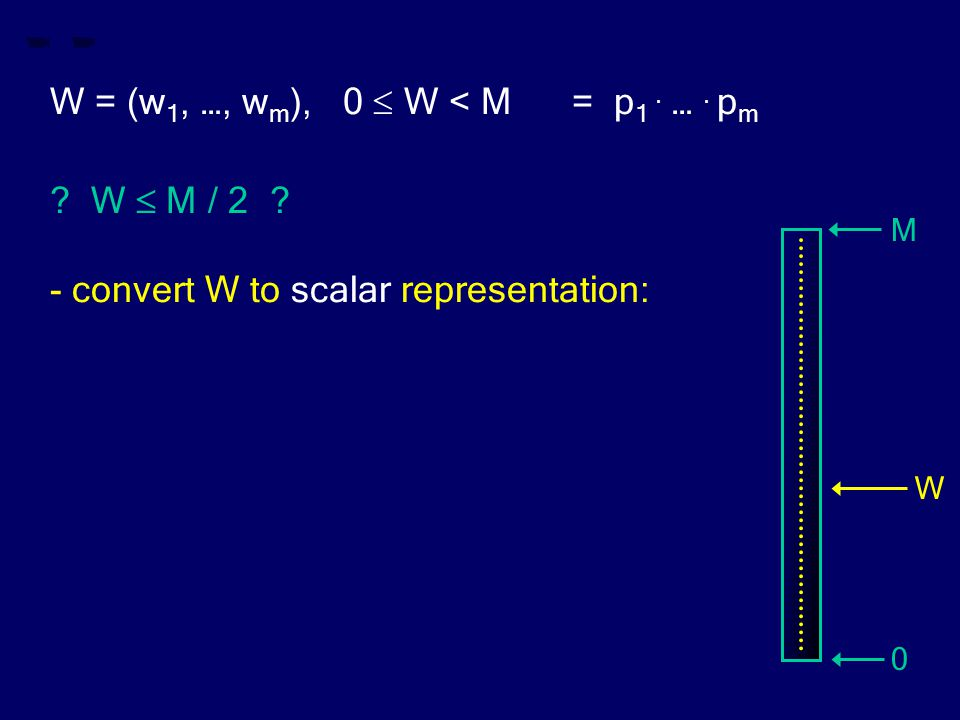 W = (w 1, …, w m ), 0  W < M = p 1. …. p m . W  M / 2 .