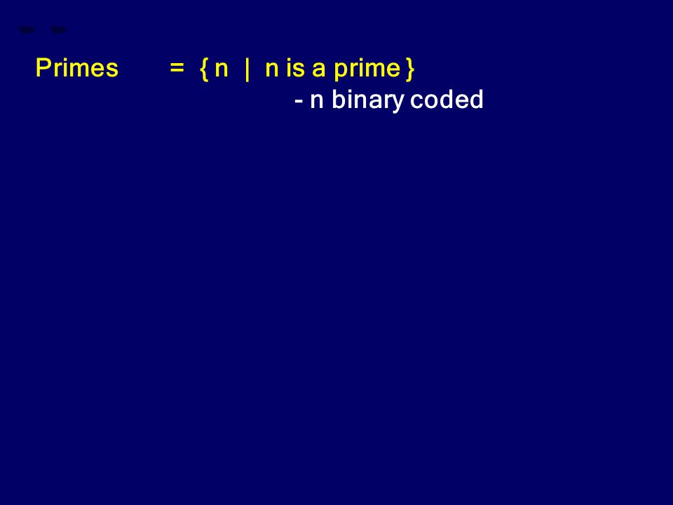 Primes= { n | n is a prime } - n binary coded