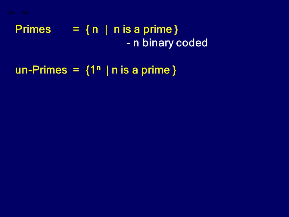 Primes= { n | n is a prime } - n binary coded un-Primes= {1 n | n is a prime }