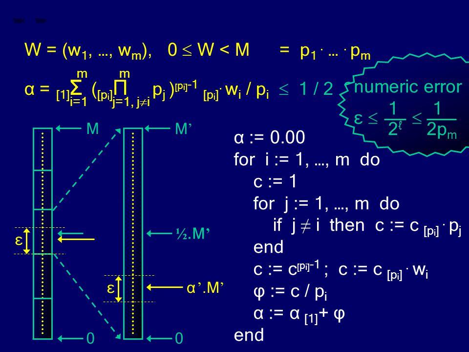 W = (w 1, …, w m ), 0  W < M = p 1. …. p m m m α = [1] Σ ( [p i ] Π p j ) [ p i] -1 [p i ].
