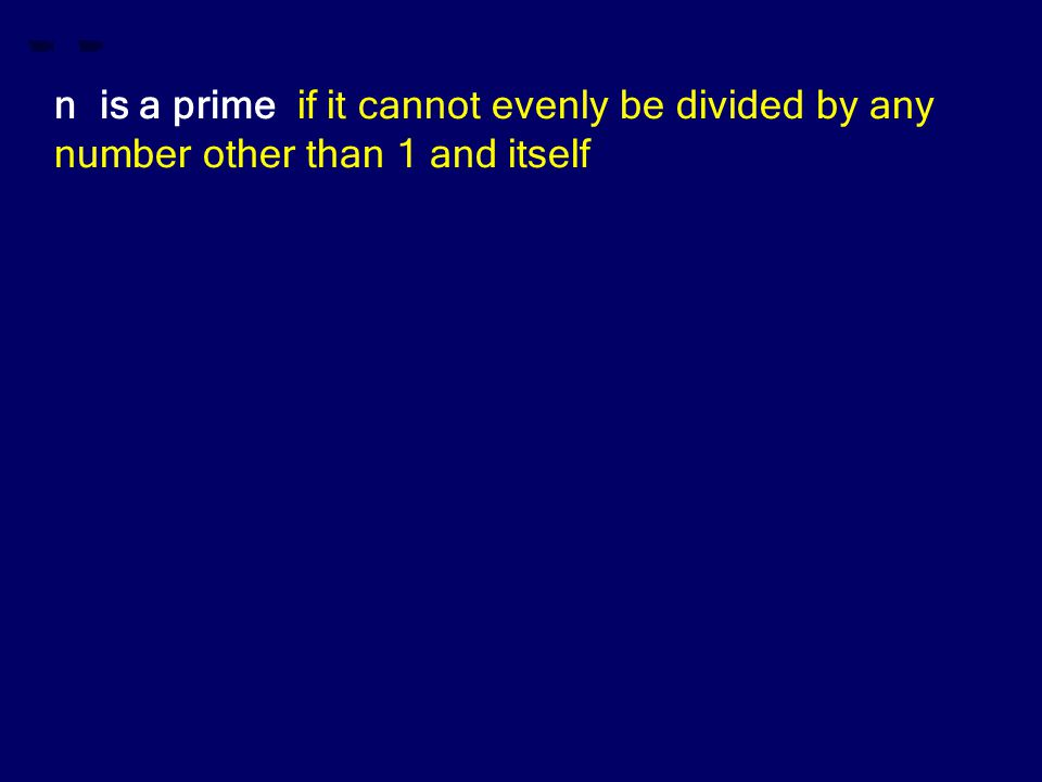 n is a prime if it cannot evenly be divided by any number other than 1 and itself