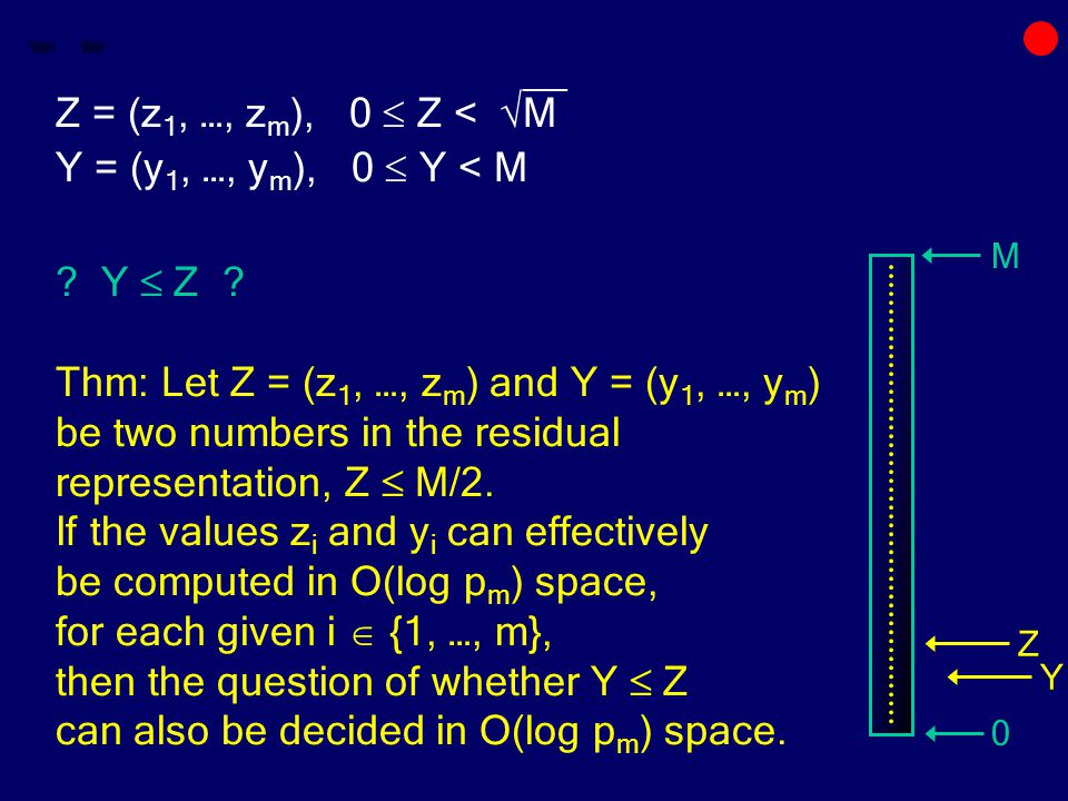 __ Z = (z 1, …, z m ), 0  Z < √M Y = (y 1, …, y m ), 0  Y < M ? Y  Z ? Thm: Let Z = (z 1, …, z m ) and Y = (y 1, …, y m ) be two numbers in the res