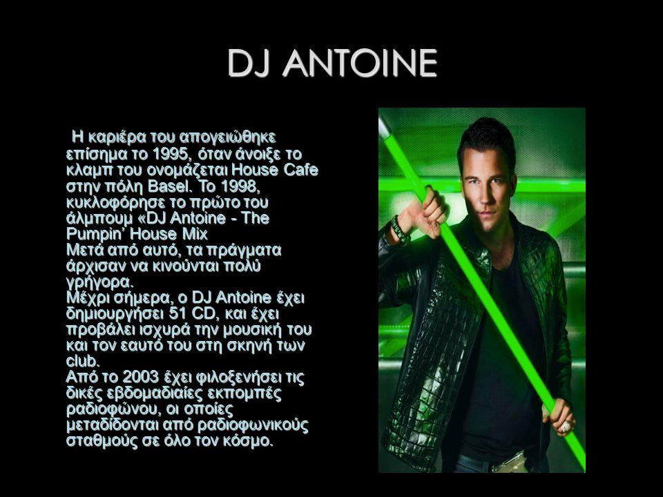 DJ ANTOINE Η καριέρα του απογειώθηκε επίσημα το 1995, όταν άνοιξε το κλαμπ του ονομάζεται House Cafe στην πόλη Basel.