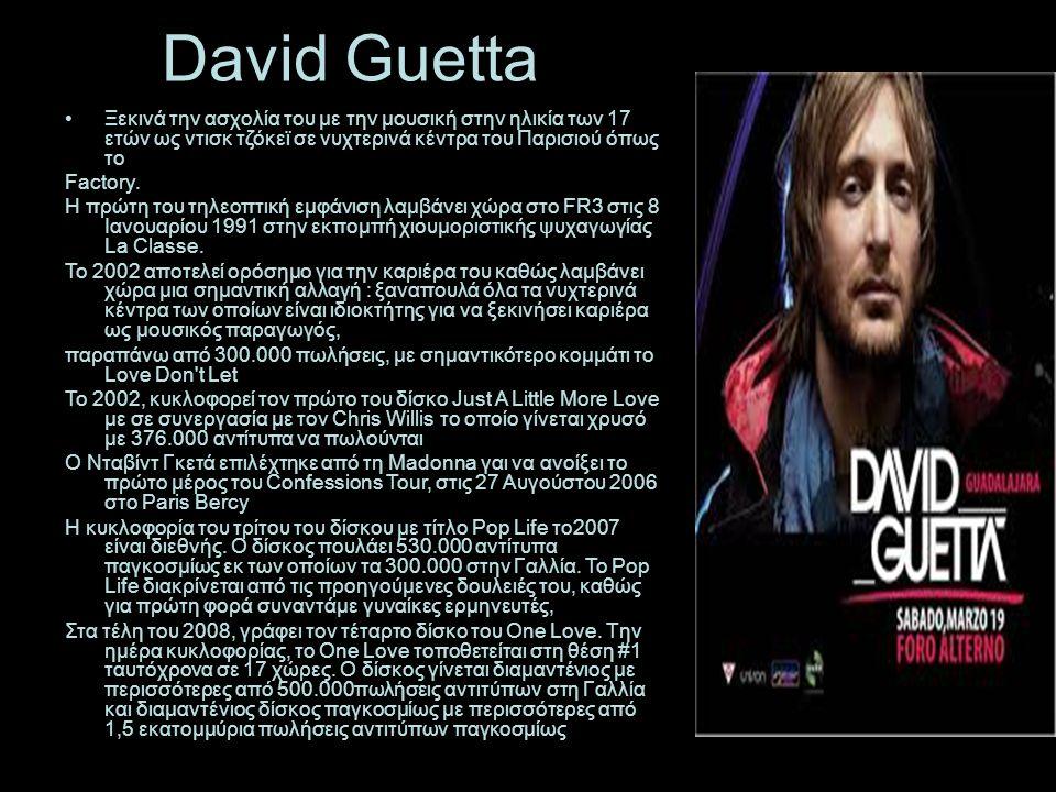 David Guetta Ξεκινά την ασχολία του με την μουσική στην ηλικία των 17 ετών ως ντισκ τζόκεϊ σε νυχτερινά κέντρα του Παρισιού όπως το Factory.