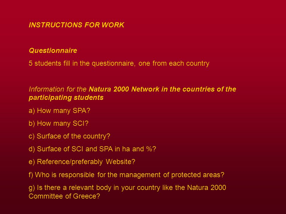 INSTRUCTIONS FOR WORK Questionnaire 5 students fill in the questionnaire, one from each country Information for the Natura 2000 Network in the countri