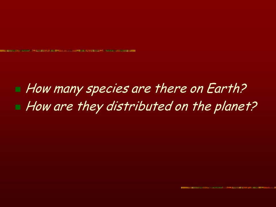 How many species are there on Earth? How are they distributed on the planet?