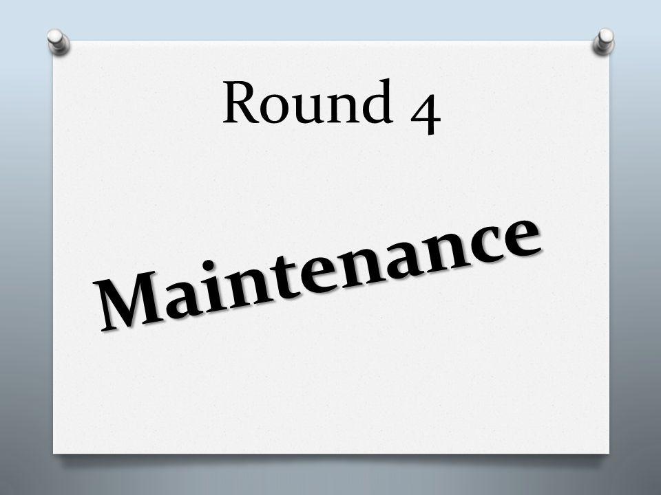 Round 4 Maintenance