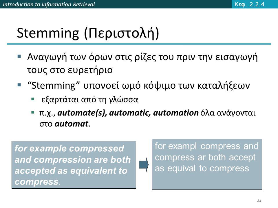 "Introduction to Information Retrieval Stemming (Περιστολή)  Αναγωγή των όρων στις ρίζες του πριν την εισαγωγή τους στο ευρετήριο  ""Stemming"" υπονοεί"