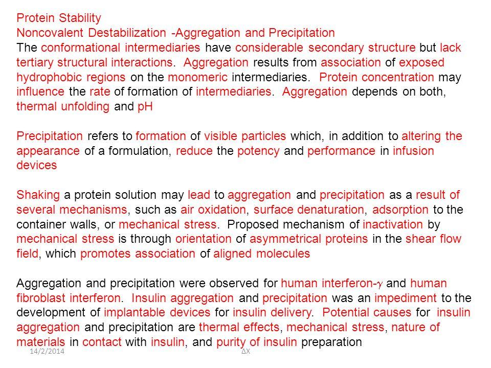 14/2/2014ΔΧ Protein Stability Noncovalent Destabilization -Aggregation and Precipitation The conformational intermediaries have considerable secondary structure but lack tertiary structural interactions.