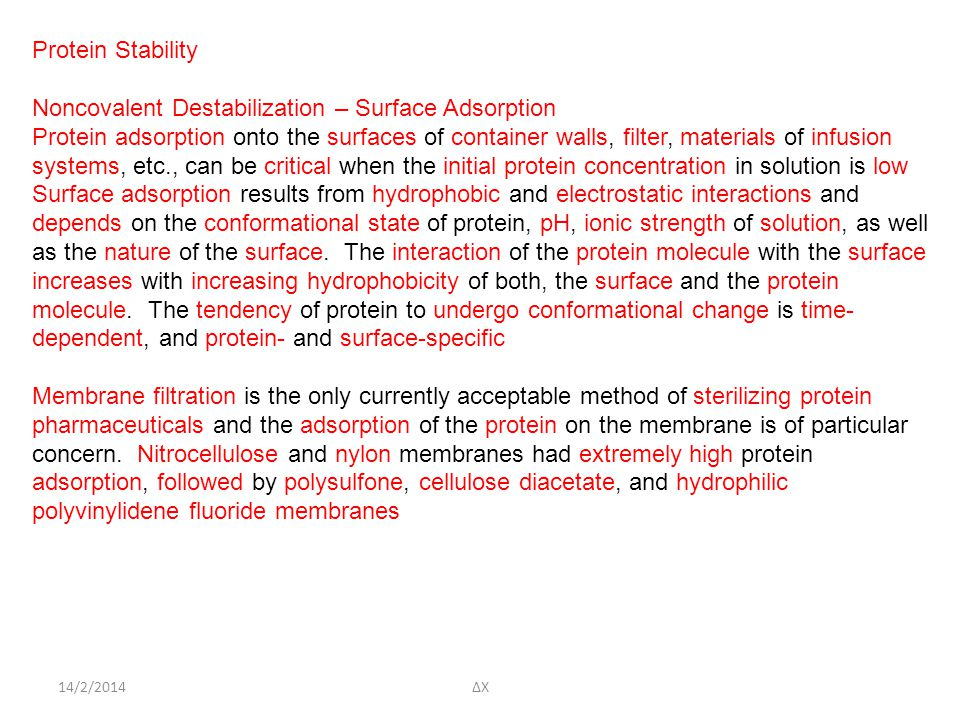 14/2/2014 Protein Stability Noncovalent Destabilization – Surface Adsorption Protein adsorption onto the surfaces of container walls, filter, material