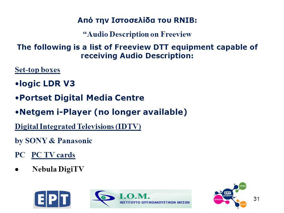 """31 Από την Ιστοσελίδα του RNIB: """"Audio Description on Freeview The following is a list of Freeview DTT equipment capable of receiving Audio Descriptio"""