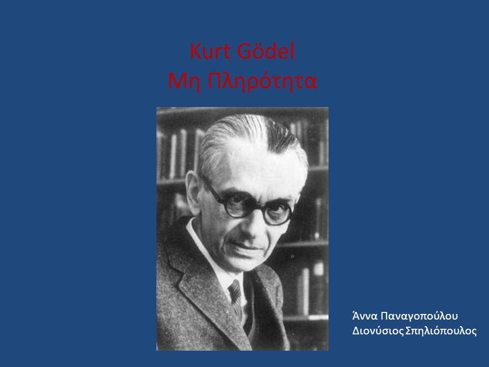 Kurt Gödel Μη Πληρότητα Άννα Παναγοπούλου Διονύσιος Σπηλιόπουλος