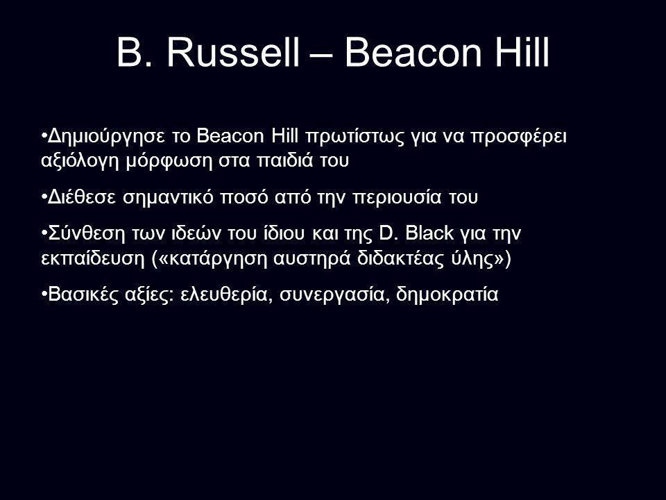B. Russell – Beacon Hill Δημιούργησε το Beacon Hill πρωτίστως για να προσφέρει αξιόλογη μόρφωση στα παιδιά του Διέθεσε σημαντικό ποσό από την περιουσί
