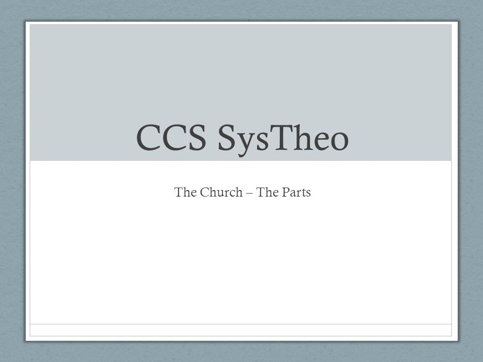 CCS SysTheo The Church – The Parts