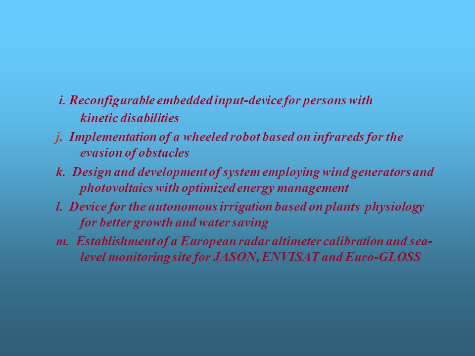 i. Reconfigurable embedded input-device for persons with kinetic disabilities j. Implementation of a wheeled robot based on infrareds for the evasion