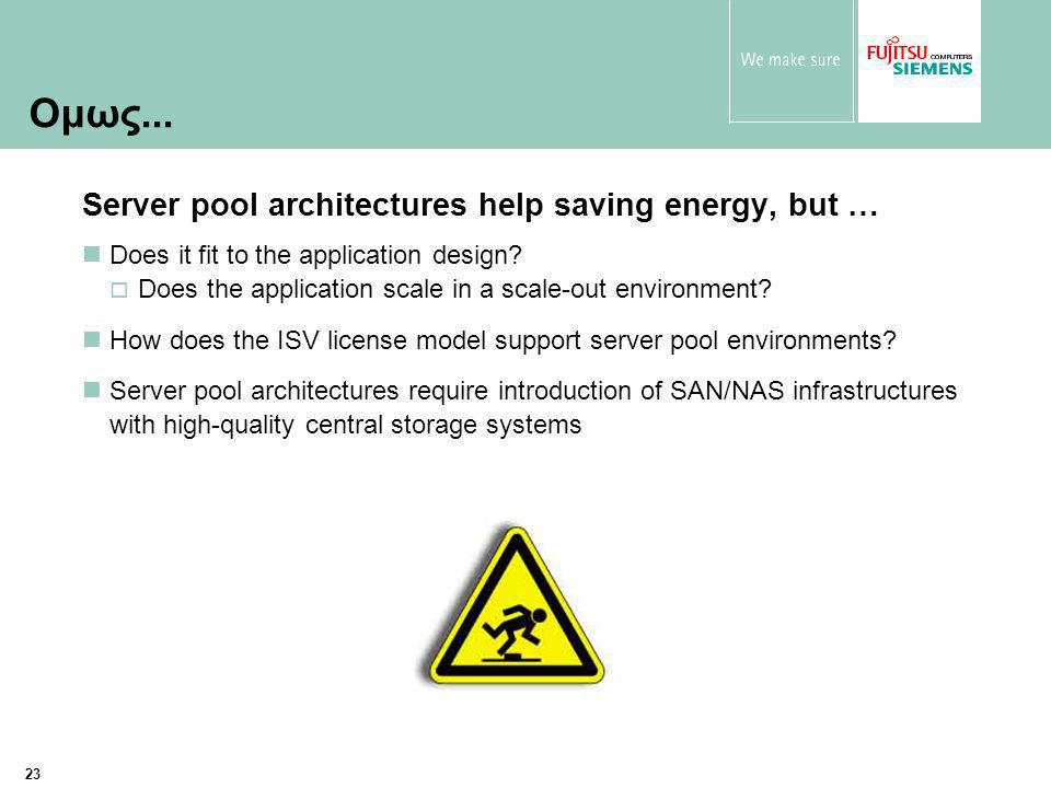 23 Server pool architectures help saving energy, but … Does it fit to the application design.
