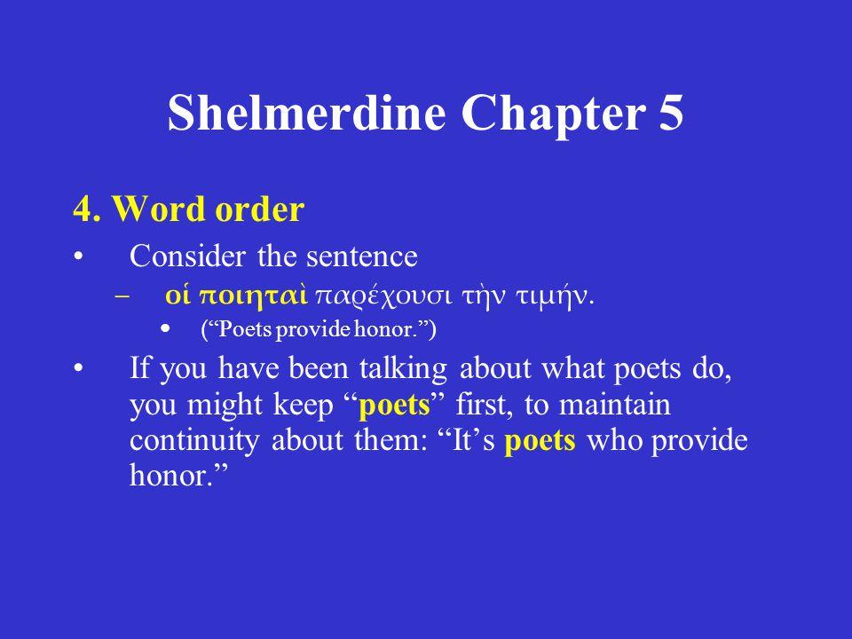 Shelmerdine Chapter 5 4.Word order Consider the sentence –οἱ ποιηταὶ παρέχουσι τὴν τιμήν.