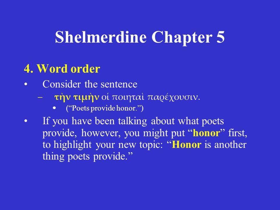 Shelmerdine Chapter 5 4. Word order Consider the sentence –τὴν τιμὴν οἱ ποιηταὶ παρέχουσιν.