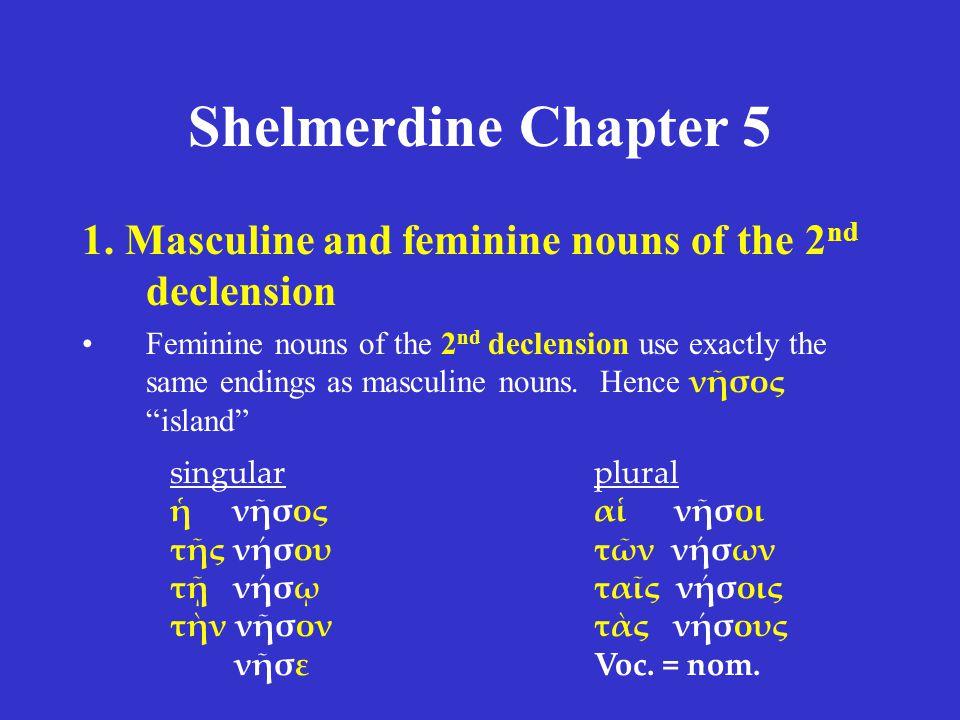 Shelmerdine Chapter 5 1. Masculine and feminine nouns of the 2 nd declension Feminine nouns of the 2 nd declension use exactly the same endings as mas