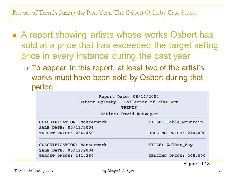 Τεχνολογία Υπολογισμού Δρ. Μαρία Ι. Ανδρέου 61 Report of Trends during the Past Year: The Osbert Oglesby Case Study A report showing artists whose wor