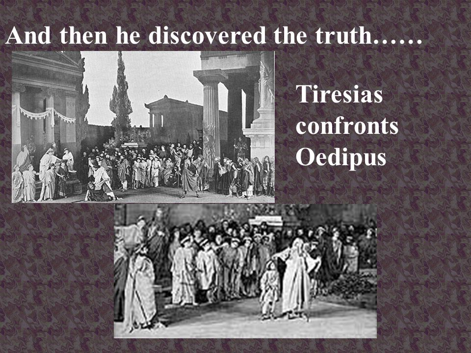 And then he discovered the truth…… Tiresias confronts Oedipus