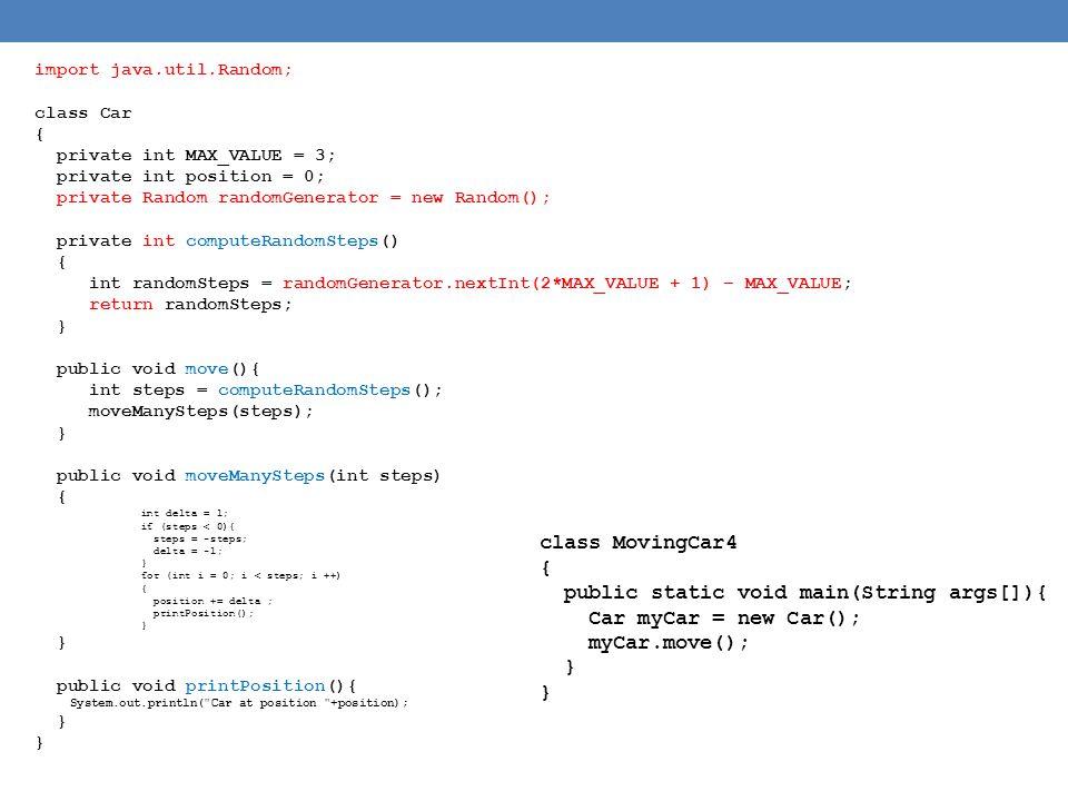 import java.util.Random; class Car { private int MAX_VALUE = 3; private int position = 0; private Random randomGenerator = new Random(); private int c