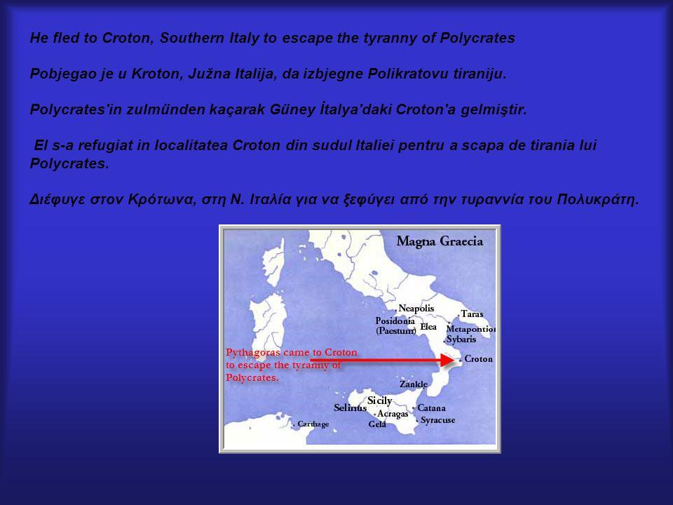 He fled to Croton, Southern Italy to escape the tyranny of Polycrates Pobjegao je u Kroton, Južna Italija, da izbjegne Polikratovu tiraniju. Polycrate