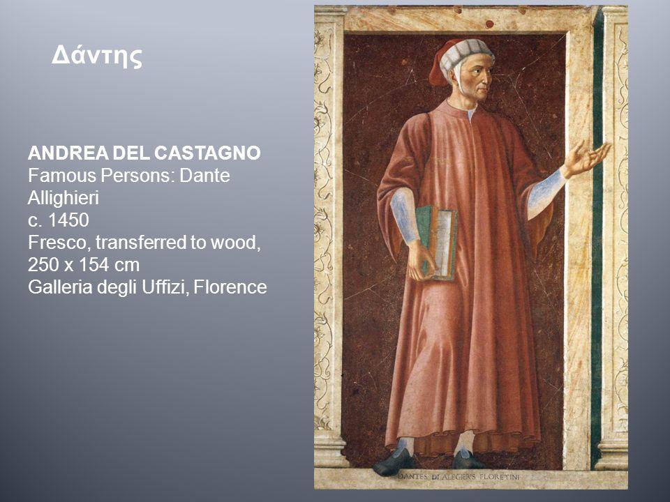 ANDREA DEL CASTAGNO Famous Persons: Dante Allighieri c. 1450 Fresco, transferred to wood, 250 x 154 cm Galleria degli Uffizi, Florence Δάντης