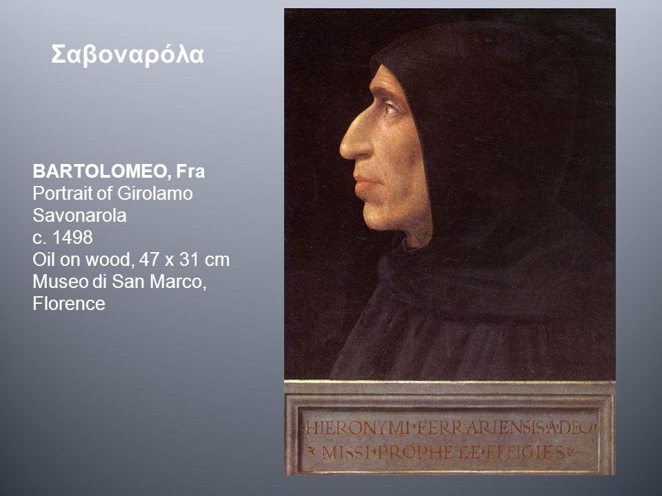 BARTOLOMEO, Fra Portrait of Girolamo Savonarola c. 1498 Oil on wood, 47 x 31 cm Museo di San Marco, Florence Σαβοναρόλα